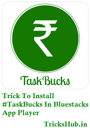 Trick To Install Taskbucks In Bluestacks App Player