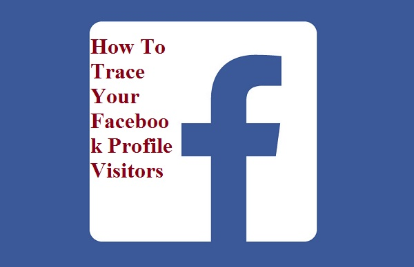How To Trace Your Facebook Profile Visitors